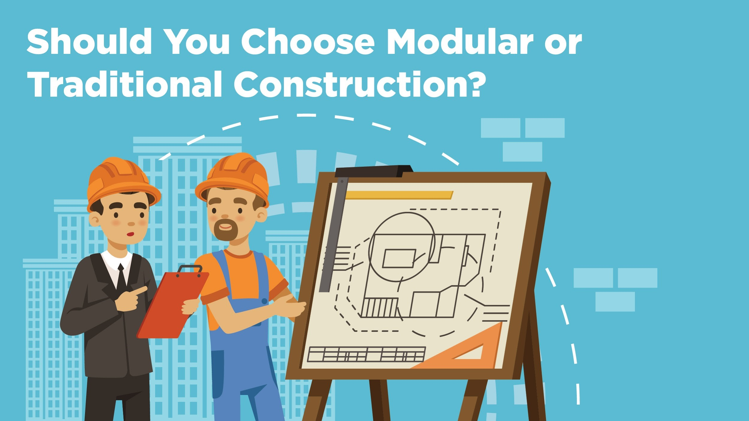 Should you choose modular or traditional construction?